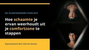 comfortzone en schaamte kim de graeve podcast de plantrekkers passief inkomen vrijheid