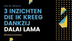 Dalai lama inzichten weetjes wie kim de graeve freedom unlocked podcast mentale weerstand verbinding maken ondernemen mindset vrijheid