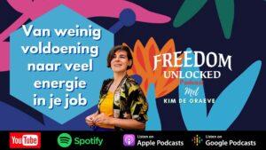 van weinig naar veel voldoening in je job hoe doe je dat kim de graeve energie geld tijd freedom unlocked podcast loopbaanbegeleiding burnout